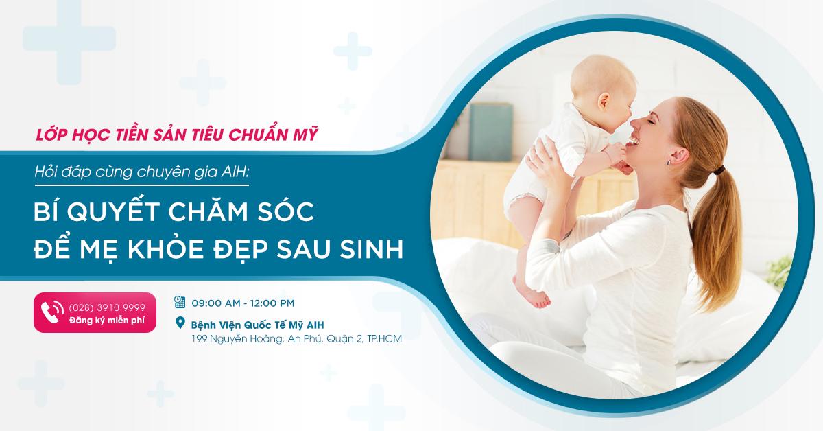 Hỏi đáp cùng chuyên gia AIH: Bí quyết chăm sóc để mẹ khỏe đẹp sau sinh – Đợt 1
